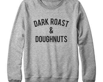 Dark Roast And Doughnuts Shirt Donut Sweatshirt Hipster Fashion Sweatshirt Quote Sweatshirt Oversized Jumper Sweatshirt Women Sweatshirt Men