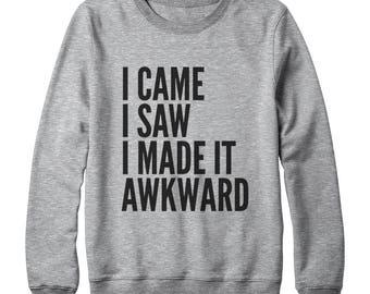 I Came I Saw I Made It Awkward Shirt Funny Graphic Shirt Gifts Funny Sweatshirt Oversized Jumper Sweatshirt Ladies Gift Women Sweatshirt Men