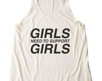 Girls Need to Support Girls Shirt Funny Saying Shirt Trendy Fashion Quote Shirt Women Shirt Racerback Tank Top Women Gifts Teen Tshirt