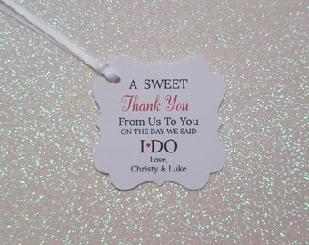 A Sweet Thank You Favor Tags *Wedding Favor Thank You Tags *I Do Wedding Favor Tags *PERSONALIZED *Assembled with White Satin Ribbon