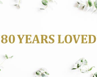 80 YEARS LOVED (C5) - glitter banner / happy 80th birthday / backdrop / party decoration