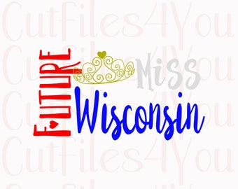 Future Miss Wisconsin SVG, 4th of July SVG, Patriotic svg, fourth of july svg, HTV Ready Design, digital cut file, cameo cut file