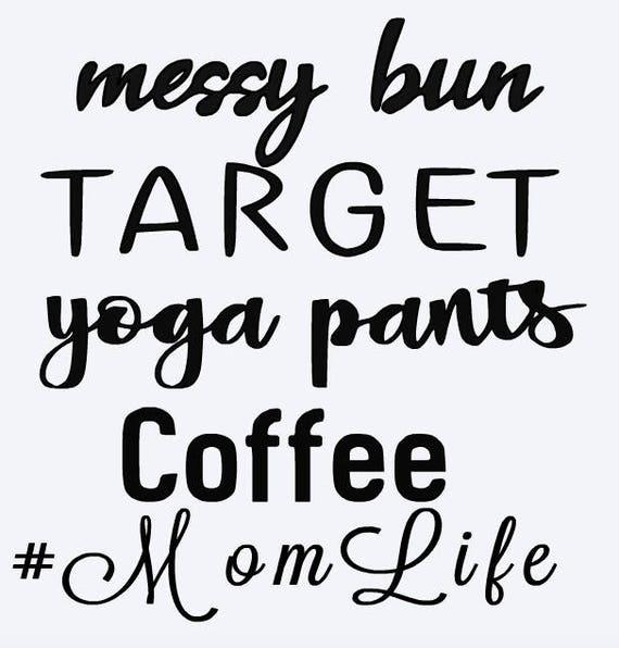 SVG Mom Life Messy Bun Yoga Pants Target Coffee Mom