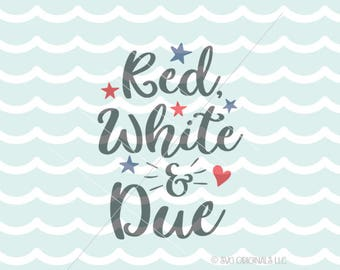 Red White and Due SVG Patriotic Baby SVG File. Cricut Explore & more. Summer Baby Holiday 4th Labor Day Patriotic Baby SVG