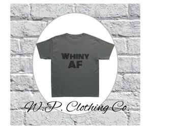 Whiny AF gray toddler t-shirt