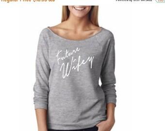 15% off this week Future Wifey Sweatshirt / Wife Tee / future WIfe Shirt /  Future  Wifey Off The Shoulder / Gift For Bride / Bride / Honeym