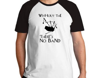 Without the Bagpipe there's no band Raglan T-Shirt