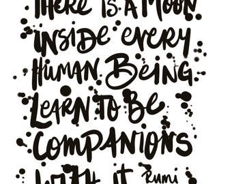 There is a moon inside of every human being. Learn to be companions with it. Rumi. Wall art.