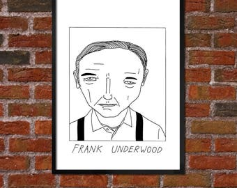 Badly Drawn Frank Underwood - House of Cards Poster - *** BUY 4, GET A 5th FREE***