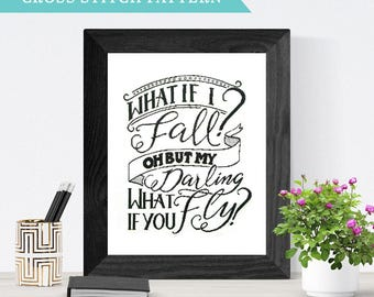 Cross Stitch Pattern Hand Lettered Design // Quote // What If I Fall? Oh But My Darling, What if You Fly?
