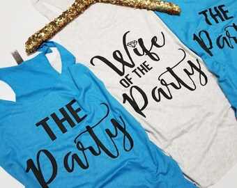 Bachelorette Party Shirts- Wife of the Party- The Party Shirts- Wedding Day- Bridesmaid Shirts- Bridal Party Shirt- Bridesmaids Tank- Bride