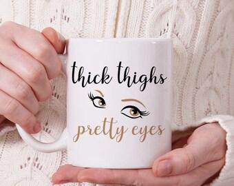 Thick Thighs Pretty Eyes Coffee Mug