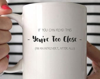 Funny gift mug for introverts: If You Can Read This, You're Too Close! Coffee or tea mug, Made in the USA. coffee cup, funny gift for infp