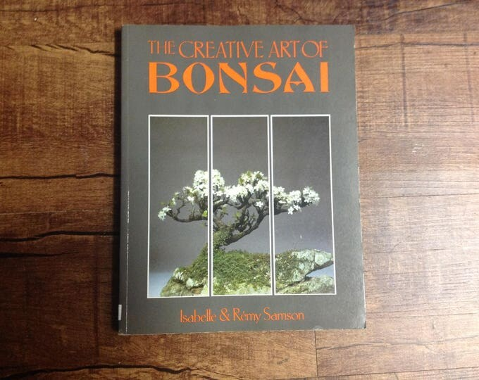 The Creative Art of Bonsai by Isabelle and Remy Samson