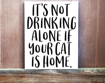 Cat Sign, Cat Quote, It's Not Drinking Alone If Your Cat Is Home Quote, Canvas Quote, Christmas Gift, Pet Owner Gift, Cat Wall Art