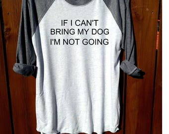 women shirt,women clothing,fashion shirt, unisex shirt,heather grey/heather white, workout shirt, tee,if I can't bring my dog I'm not going