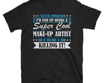 Make-Up Artist Shirt, Make-Up Artist Gifts, Make-Up Artist, Super Cool Make-Up Artist, Gifts For Make-Up Artist, Make-Up Artist Tshirt