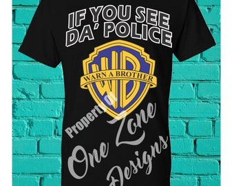 If you see da police - Warn A Brother