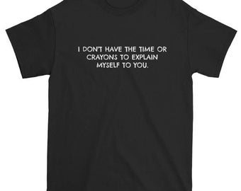 "Short sleeve ""I don't have the time"" T-SHIRT/Unisex T-Shirt/Multiple Colors/Pre-shrunk Cotton/"