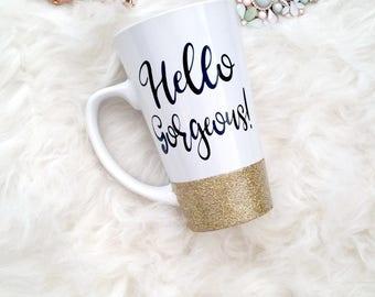 hello gorgeous, coffee mug, cute coffee mug, cute quote mug, glitter dipped mug, coffee cup, coffee lover gift, gift for her, coffee lover