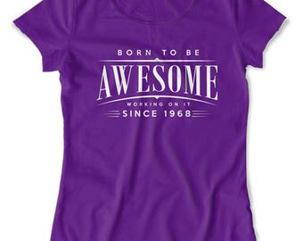 50th Birthday Shirt For Her 50th Birthday Gift Ideas For Men Bday Present Born To Be Awesome Since 1968 Birthday Mens Ladies Tee DAT-1307
