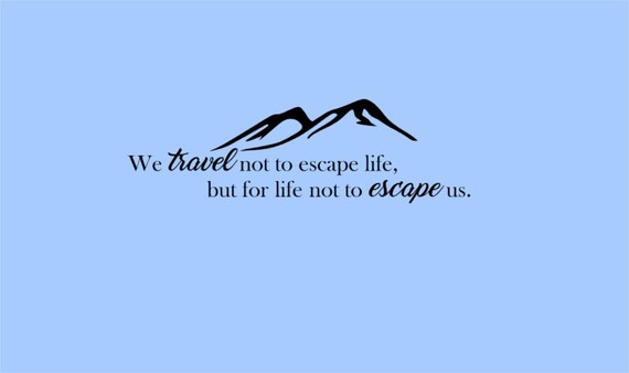 """Travel Quote - """"We travel not to escape life, but for life ..."""