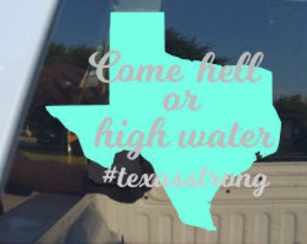 TEXAS STRONG Decal 5 x 5/Come hell or high water/Texas Y'all/Hurricane/Relief/Disaster/