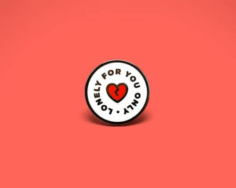 Lonely For You Only Enamel Pin (White)