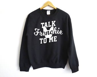 Talk Frenchie To Me Sweater - French Bulldog Sweater - French Bulldog Gift - Pet Owner - Bulldog Sweater- French Bulldog Owner Sweater