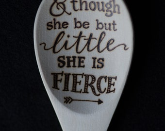 Wood Burned Spoon-& Thoudh She be but Little, She is Fierce