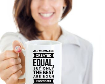 Birthday Gift Mug for Moms - October - All Moms are Created Eqal, but Only the Best Are Born in October