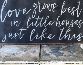 Love Grows Best in Little Houses- Love Grows Best in Little Houses Sign- Love Grows Best- Large Wood Sign- Housewarming Gift- Wedding Gift