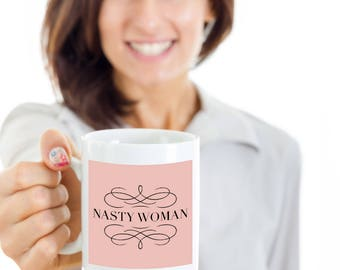 Political Gift Coffee Mug - Nasty Woman - Unique gift mug for all nasty women