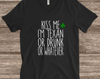 Kiss Me I'm Texan Drunk Whatever St. Patrick's Day T-shirt - Unisex St Patrick's Day T-shirt - Texas St Patty's Day Shirt - Customize