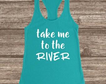 Take Me To The River Women's Racerback Tank - River T-shirts - Cute Women's Tanks - River Trip Tanks - Matching River Shirts