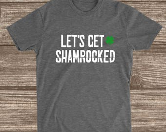 Let's Get Shamrocked St. Patricks Day T-shirt - St. Patricks Day Shirts -  St. Patrick's Party Shirt - Drinking - Alcohol Shirt