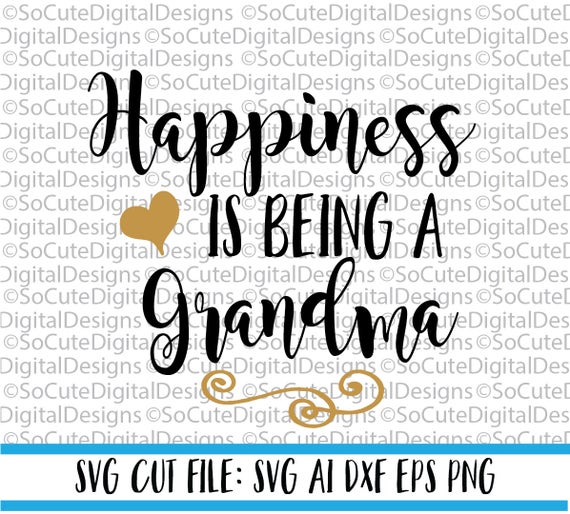 Happiness Is Being A Grandma Svg File Nana Svg Svg Saying