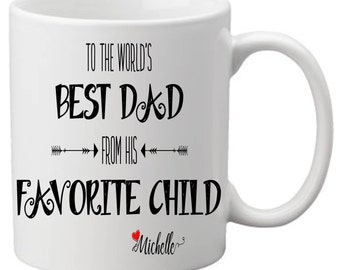 dads favorite child mug,favorite child,fathers day,father day gift,gift for dad,father,personalized mug,customized mug,mug,gifts for father