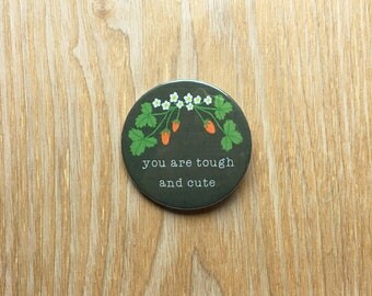 """Button Pin 2.25"""" You Are Tough and Cute Positive Thoughts Mental Health Free Domestic Shipping"""