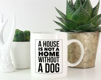 Dog Owner Quote Gift, Funny Pet Gift, Pet Gifts for Mom, Pet Gifts for Him, Dog Mug, Dog Mom, Dog Mom Quotes - Not a Home without A Dog Mug