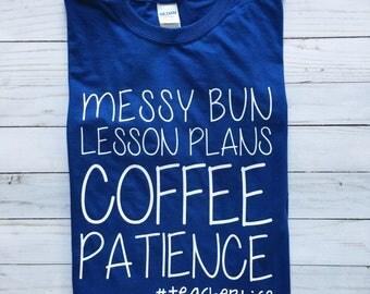 Teacher Life Shirt - Messy Bun Lesson Plans Coffee Patience #TEACHERLIFE Tshirt - Funny Graphic Tee - Teacher Gifts Under 25