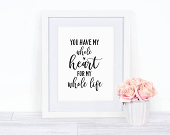 You Have My Whole Heart For My Whole Life | Printable Wall Art | Motivational Inspirational Quote | 8x10 digital download