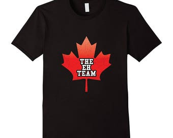 The Eh Team - Canada T-Shirt - Canadian Tee - Canada Gift Idea - Maple Leaf Shirt - Gift Idea For Canada - Funny Canada Shirt