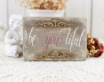 Be you tiful sign Beyoutiful Small wooden signs Rustic bedroom bathroom decor Calligraphy on wood  Rustic Girl room decor French cottage