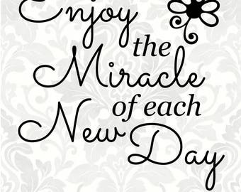 Enjoy the miracle of each new day (SVG, PDF, Digital File Vector Graphic)