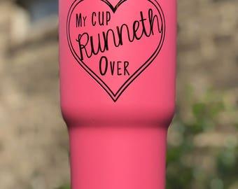 My Cup Runneth Over Custom Powder Coated Tumbler