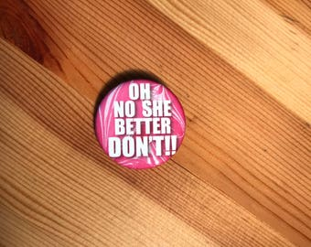 Oh No She Better Dont! Button