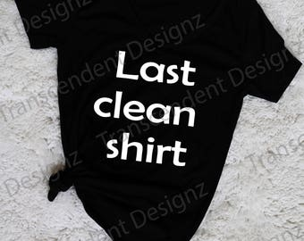 Last Clean Shirt Women's Graphic Tee, Funny Women's Graphic Tee, Funny Women's Tee, Women's Tee