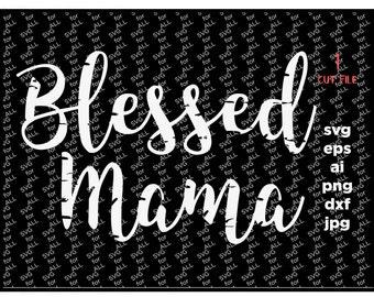 Blessed Mama svg, Distressed SVG, DxF, EpS, Cut file, Grunge svg, Iron on transfer, SVG Sayings, Mom cricut, mom svg, grunge svg files