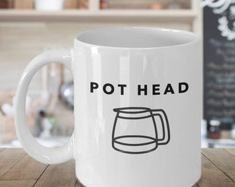 Pot head, Gift for the coffee lover, Funny Mug, Gift for Husband, Gift for Boyfriend, mom mug, Male Nurse Gift